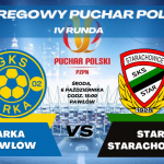 W IV rundzie Pucharu Polski Arka Pawłów Star Starachowice